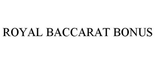 mark for ROYAL BACCARAT BONUS, trademark #85057238