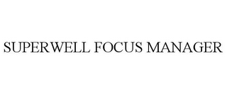 mark for SUPERWELL FOCUS MANAGER, trademark #85057288