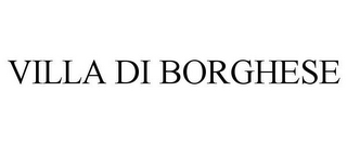 mark for VILLA DI BORGHESE, trademark #85058268