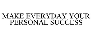 mark for MAKE EVERYDAY YOUR PERSONAL SUCCESS, trademark #85059678