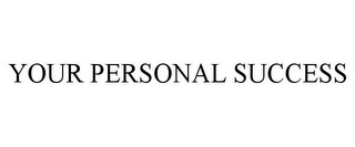 mark for YOUR PERSONAL SUCCESS, trademark #85059693