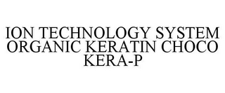 mark for ION TECHNOLOGY SYSTEM ORGANIC KERATIN CHOCO KERA-P, trademark #85060267
