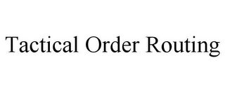 mark for TACTICAL ORDER ROUTING, trademark #85060947