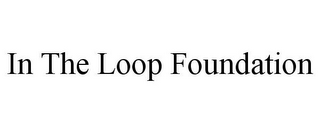 mark for IN THE LOOP FOUNDATION, trademark #85062132