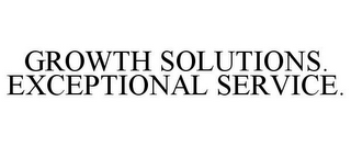 mark for GROWTH SOLUTIONS. EXCEPTIONAL SERVICE., trademark #85062369