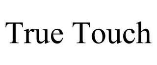 mark for TRUE TOUCH, trademark #85062545