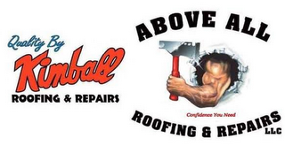 mark for QUALITY BY KIMBALL ROOFING & REPAIRS ABOVE ALL ROOFING & REPAIRS LLC CONFIDENCE YOU NEED, trademark #85063500