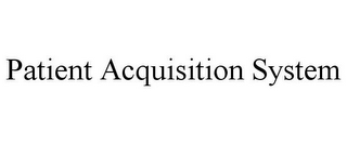 mark for PATIENT ACQUISITION SYSTEM, trademark #85064496