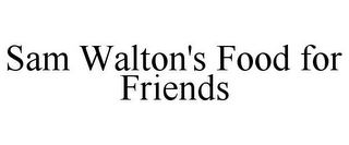mark for SAM WALTON'S FOOD FOR FRIENDS, trademark #85065487