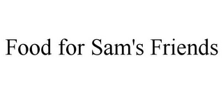mark for FOOD FOR SAM'S FRIENDS, trademark #85065510
