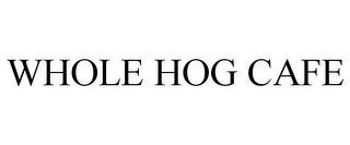 mark for WHOLE HOG CAFE, trademark #85066229
