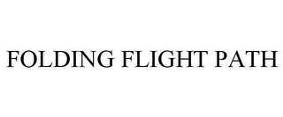 mark for FOLDING FLIGHT PATH, trademark #85066370