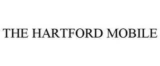 mark for THE HARTFORD MOBILE, trademark #85070412