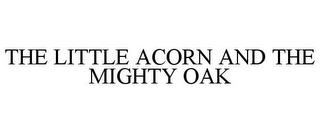 mark for THE LITTLE ACORN AND THE MIGHTY OAK, trademark #85071535