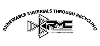 mark for RENEWABLE MATERIALS THROUGH RECYCLING RMC RECYCLED MATERIALS COMPANY WWW.RMCI-USA.COM, trademark #85074760