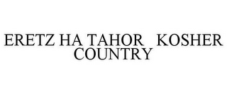 mark for ERETZ HA TAHOR KOSHER COUNTRY, trademark #85074774