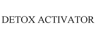 mark for DETOX ACTIVATOR, trademark #85075381