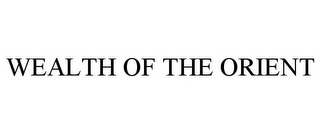 mark for WEALTH OF THE ORIENT, trademark #85075564