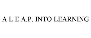 mark for A L.E.A.P. INTO LEARNING, trademark #85076735