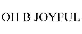 mark for OH B JOYFUL, trademark #85081425