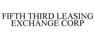 mark for FIFTH THIRD LEASING EXCHANGE CORP, trademark #85081553
