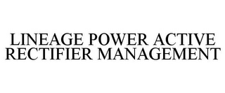 mark for LINEAGE POWER ACTIVE RECTIFIER MANAGEMENT, trademark #85083780