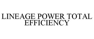 mark for LINEAGE POWER TOTAL EFFICIENCY, trademark #85083785