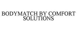 mark for BODYMATCH BY COMFORT SOLUTIONS, trademark #85085242