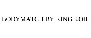 mark for BODYMATCH BY KING KOIL, trademark #85085250