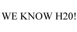 mark for WE KNOW H20!, trademark #85085781