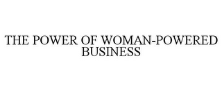 mark for THE POWER OF WOMAN-POWERED BUSINESS, trademark #85088263