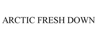 mark for ARCTIC FRESH DOWN, trademark #85089738