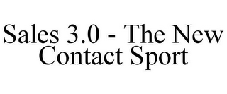 mark for SALES 3.0 - THE NEW CONTACT SPORT, trademark #85090277