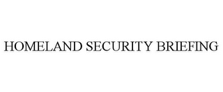 mark for HOMELAND SECURITY BRIEFING, trademark #85092754