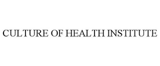 mark for CULTURE OF HEALTH INSTITUTE, trademark #85092903