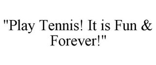 "mark for ""PLAY TENNIS! IT IS FUN & FOREVER!"", trademark #85094168"