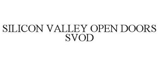 mark for SILICON VALLEY OPEN DOORS SVOD, trademark #85094316