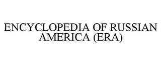 mark for ENCYCLOPEDIA OF RUSSIAN AMERICA (ERA), trademark #85097274