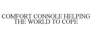 mark for COMFORT CONSOLE HELPING THE WORLD TO COPE, trademark #85100697