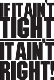 mark for IF IT AIN'T TIGHT IT AIN'T RIGHT!, trademark #85100865