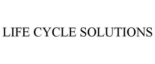 mark for LIFE CYCLE SOLUTIONS, trademark #85103877
