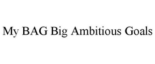 mark for MY BAG BIG AMBITIOUS GOALS, trademark #85104010