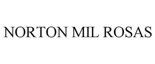 mark for NORTON MIL ROSAS, trademark #85107205