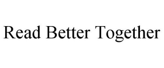 mark for READ BETTER TOGETHER, trademark #85109840