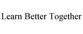 mark for LEARN BETTER TOGETHER, trademark #85109871