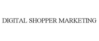mark for DIGITAL SHOPPER MARKETING, trademark #85111182