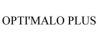 mark for OPTI'MALO PLUS, trademark #85111604