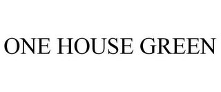 mark for ONE HOUSE GREEN, trademark #85113688