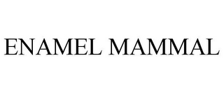 mark for ENAMEL MAMMAL, trademark #85114880