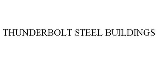 mark for THUNDERBOLT STEEL BUILDINGS, trademark #85116140